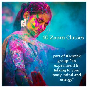 "All 10 Zoom Classes for 2019's ""10 weeks of Talking to Your Body, Mind, Being"""