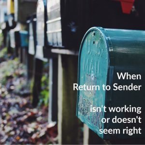When Return to Sender Doesn't Work or Seem Right