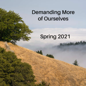 Demanding More of Ourselves – Spring 2021